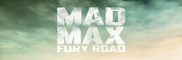 Mad Max: Fury Road – Early Images and Posters