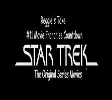 Star Trek TOS Movies #11 – Reggie's Take Movie Franchise Countdown