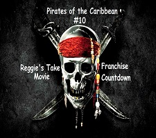 Pirates of the Caribbean #10 Reggie's Take Movie Franchise Countdown