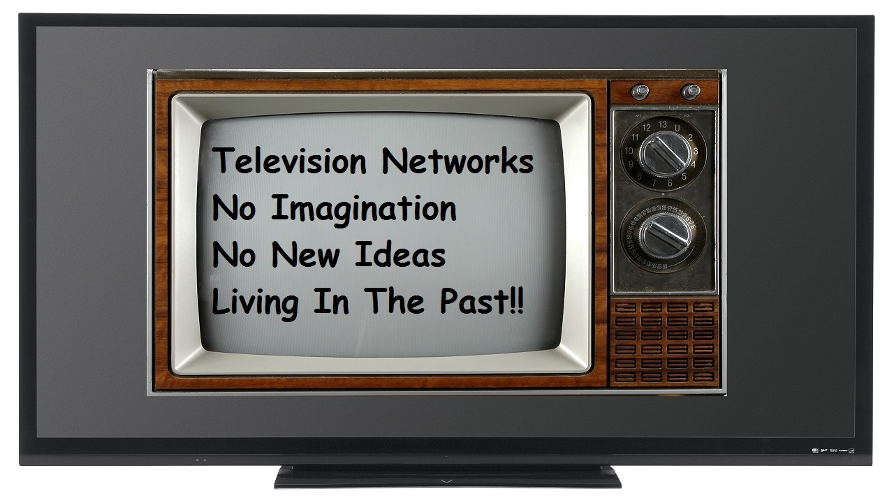 Television Networks… Living In The Past!